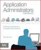 Application Administrators Handbook : Installing, Updating and Troubleshooting Software, Bourne, Kelly C., 0123985455