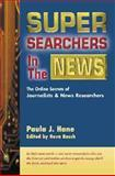 Super Searchers in the News, Paula J. Hane, 0910965455