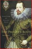 The Prince's Body : Vincenzo Gonzaga and Renaissance Medicine, Finucci, Valeria, 067472545X