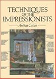 Techniques of the Impressionists, Callen, Anthea, 0890095450
