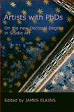Artists with Phds : On the New Doctoral Degree in Studio Art, , 0981865453