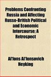 Problems Confronting Russia and Affecting Russo-British Political and Economic Intercourse; a Retrospect, Al'fons Al'fonsovich Heyking, 1152585452