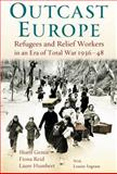 Outcast Europe : Refugees and Relief Workers in an Era of Total War, 1936-48, Gemie, Sharif and Humbert, Laure, 1441115455