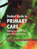 Student Guide to Primary Care : Making the Most of Your Early Clinical Experience, Steele, David J. and Susman, Jeffrey L., 1560535458