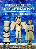 Understanding Early Civilizations : A Comparative Study, Trigger, Bruce G., 0521705452