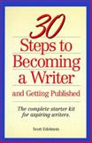 30 Steps to Becoming a Writer and Getting Published, Scott Edelstein, 0898795451