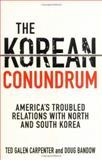 The Korean Conundrum, Ted Galen Carpenter and Doug Bandow, 1403965455