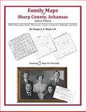Family Maps of Sharp County, Arkansas, Deluxe Edition : With Homesteads, Roads, Waterways, Towns, Cemeteries, Railroads, and More, Boyd, Gregory A., 1420315455