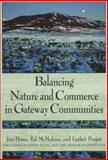 Balancing Nature and Commerce in Gateway Communities, Howe, Jim and McMahon, Edward T., 1559635452