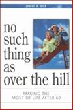 No Such Thing as over the Hill, James R. Kok, 1562125451