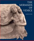 The Mermaids of Venice : Fantastic Sea Creatures in Venetian Renaissance Art, Luchs, A., 190537545X