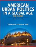 American Urban Politics in a Global Age : The Reader, Kantor, Paul P. and Judd, Dennis R., 0205745458