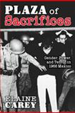 Plaza of Sacrifices : Gender, Power, and Terror in 1968 Mexico, Carey, Elaine, 0826335454