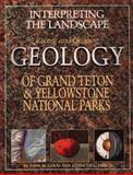 Interpreting the Landscape of Grand Teton and Yellowstone National Parks : Geology of Grand Teton and Yellowstone National Parks, Good, John and Pierce, Ken, 0931895456