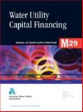 M29 Fundamentals of Water Utility Capital Financing, AWWA Staff, 158321545X