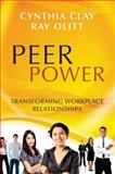 Peer Power : Transforming Workplace Relationships, Clay, Cynthia and Olitt, Ray, 1118205456