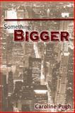 Something Bigger, Caroline Pugh, 148277545X