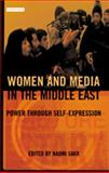 Women and Media in the Middle East : Power Through Self-Expression, Sakr, Naomi, 1850435456