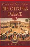 Private and Royal Life in the Ottoman Palace, Ilber Ortayli, 1935295454