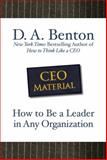 CEO Material : How to Be a Leader in Any Organization, Benton, D. A., 0071605452