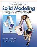 Introduction to Solid Modeling Using Solidworks 2011, Howard, William and Musto, Joseph, 0073375454