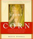 The Story of Corn, Fussell, Betty, 0865475458