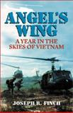 Angel's Wing : A Year in the Skies of Vietnam, Finch, Joseph R., 0910155453