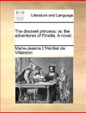 The Discreet Princess; or, the Adventures of Finetta a Novel, Marie-Jeanne L'Héritier De Villandon, 1140665456