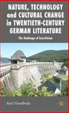 Nature, Technology and Cultural Change in Twentieth-Century German Literature : The Challenge of Ecocriticism, Goodbody, Axel, 0230535453