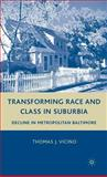 Transforming Race and Class in Suburbia : Decline in Metropolitan Baltimore, Vicino, Thomas J., 0230605451
