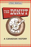 The Donut : A Canadian History, Penfold, Steven and Penfold, Steve, 0802095453