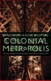 Colonial Metropolis : The Urban Grounds of Anti-Imperialism and Feminism in Interwar Paris, Boittin, Jennifer Anne, 0803225458