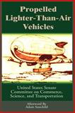Propelled Lighter-Than-Air Vehicles, United States Senate Staff, 089875545X