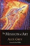 The Mission of Art, Alex Grey, 157062545X