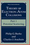 Theory of Electron-Atom Collisions Pt. 1 : Potential Scattering, Burke, Philip G. and Joachain, Charles J., 0306445468