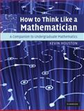 How to Think Like a Mathematician : A Companion to Undergraduate Mathematics, Houston, Kevin, 0521895464