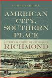 American City, Southern Place : A Cultural History of Antebellum Richmond, Kimball, Gregg D., 0820325465