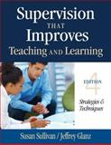 Supervision That Improves Teaching and Learning : Strategies and Techniques, Glanz, Jeffrey G. and Sullivan, Susan S., 1452255466