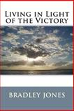 Living in Light of the Victory, Bradley Jones, 1478305460