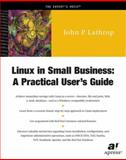 Linux in Small Business : A Practical User's Guide, Lathrop, John P., 1893115461