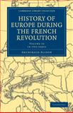 History of Europe during the French Revolution 2 Part Set, Alison, Archibald, 1108025463