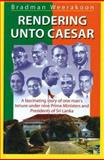 Rendering unto Caesar : A Fascinating Story of One Man's Tenure under Nine Prime Ministers and Presidents of Sri Lanka, Kaarthikeyan, D.R. and Raju, Radhavinod, 1932705465