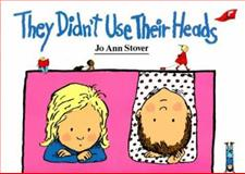 They Didn't Use Their Heads, Jo Ann Stover, 0890845468