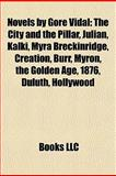 Novels by Gore Vidal : The City and the Pillar, Julian, Kalki, Myra Breckinridge, Creation, Burr, Myron, the Golden Age, 1876, Duluth, Hollywood, , 1155235460