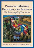 Prosocial Motives, Emotions, and Behavior : The Better Angels of Our Nature, Mikulincer, Mario and Shaver, Phillip R., 1433805464