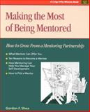 Making the Most of Being Mentored : How to Grow from a Mentoring Partnership, Shea, Gordon F., 1560525460