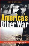 America's Other War : Terrorizing Colombia, Stokes, Doug, 1842775464