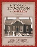 History of Education in America, Pulliam, John D. and Van Patten, James J., 0131705466