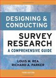 Designing and Conducting Survey Research : A Comprehensive Guide, Rea, Louis M. and Parker, Richard A., 078797546X