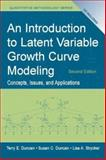 An Introduction to Latent Variable Growth Curve Modeling : Concepts, Issues, and Applications, Duncan, Terry E. and Duncan, Susan C., 0805855467